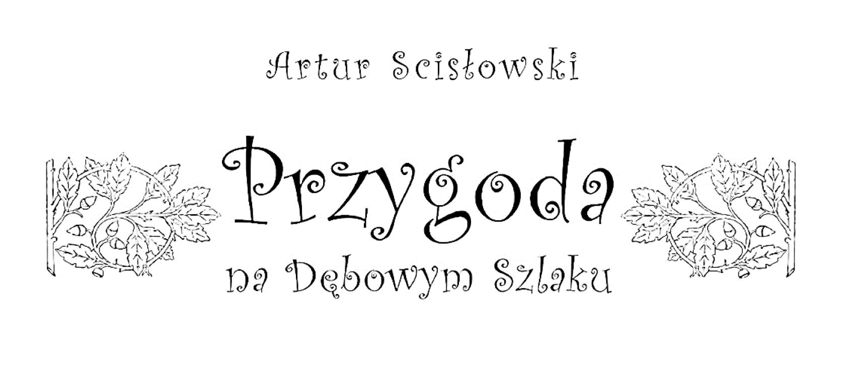 Artur Scisłowski - Przygoda na Dębowym Szlaku