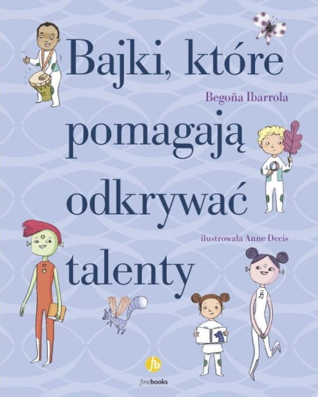 Begoña Ibarrola - Bajki, które pomagają odkrywać talenty [Wydawnictwo Finebooks]