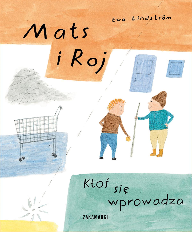 Eva Lindström - Mats i Roj. Ktoś się wprowadza (okładka) [Wydawnictwo Zakamarki]